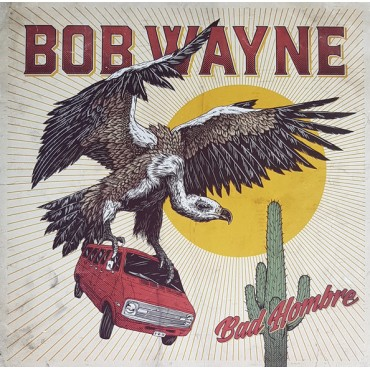 Bob Wayne ‎– Bad Hombre Lp + CD 180 Gram Vinyl SALE